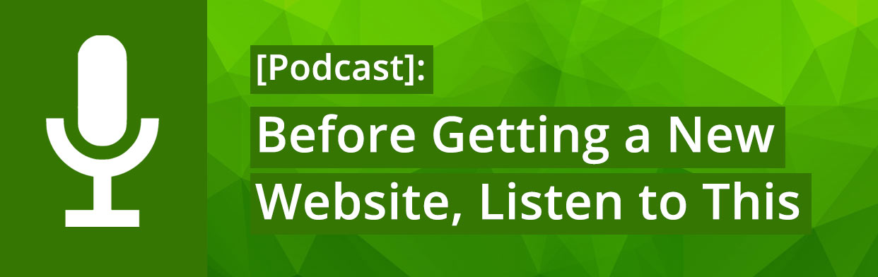 Podcast: Before Getting a New Website, Listen to This