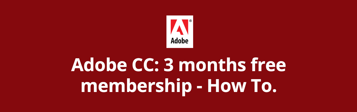 COVID-19: Assistance from Adobe: How to Acquire 3 Months FREE Adobe CC Membership Subscription Relief